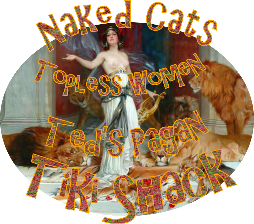 Naked Cats and Topless Women Ted's Pagan Tiki Shack Wine Bar Enoteca