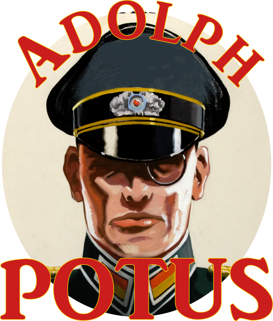 Adolph POTUS Trump National Socialist German Workers Party