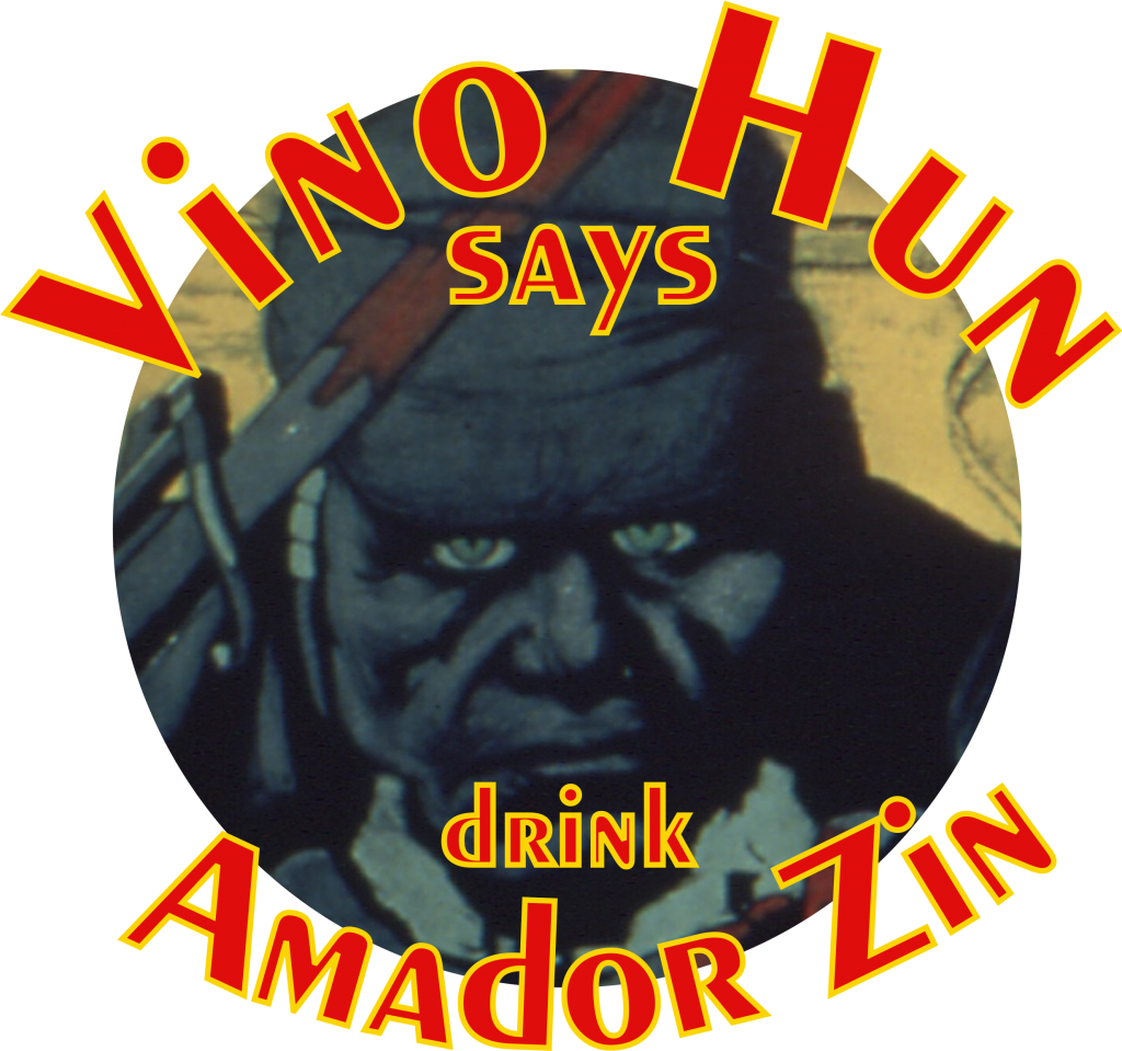 Vino Hun says drink Amador Zinfandel or I will kill you