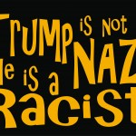 Trump is not a Nazi he is a Racist